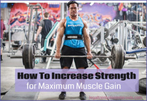 Build Strength For Maximum Muscle Gains